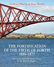 The Fortification of the Firth of Forth 1880-1977: 'The most powerful naval fortress in the British Empire'