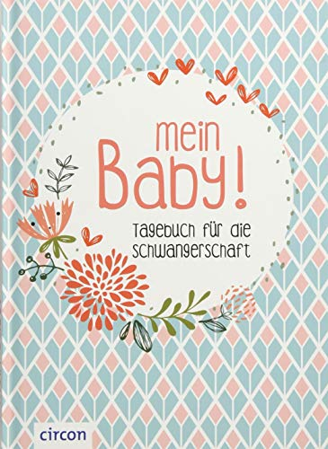 Mein Baby: Tagebuch für die Schwangerschaft (Eintragealben)
