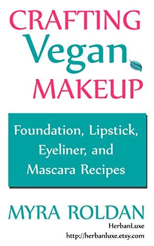 Crafting Vegan Makeup: Foundation, Lipstick, Eyeliner and Mascara Recipes (English Edition)