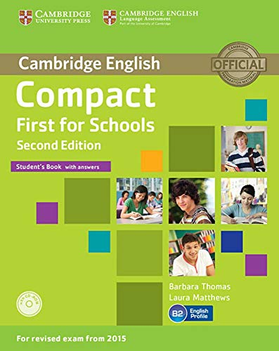 Compact First for Schools. Student's Book with answers with CD-ROM: Second edition. Student's Book with answers with CD-ROM
