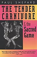 The Tender Carnivore and the Sacred Game by Paul Shepard(1998-04-01)