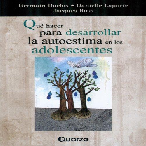 Que Hacer Para Desarrollar La Autoestima en Los Adolescentes (Spanish Edition) cover art