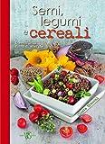 Semi, legumi e cereali. Inesauribili fonti di energia