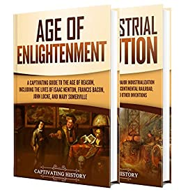 The Enlightenment and Industrial Revolution: A Captivating Guide to the Age of Reason and a Period of Major Industrialization by [Captivating History]