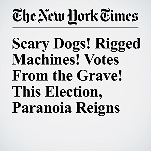 Scary Dogs! Rigged Machines! Votes From the Grave! This Election, Paranoia Reigns cover art
