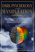 Dark Psychology and Manipulation: Explore the Secrets of the Mind, NLP and body Language. How to use Emotional Intelligence and Persuasion to Master Manipulation Techniques (Creativity)