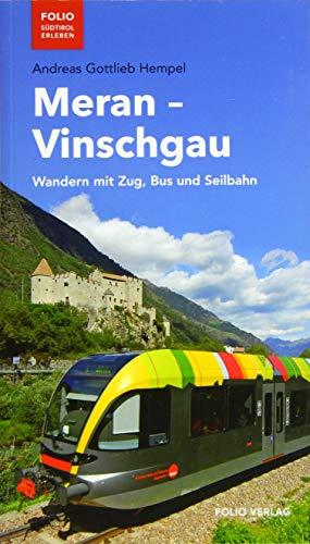 Meran - Vinschgau: Wandern mit Zug, Bus und Seilbahn (