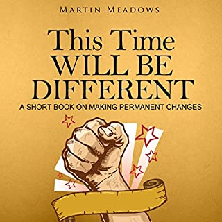 This Time Will Be Different     A Short Book on Making Permanent Changes              By:                                                                                                                                 Martin Meadows                               Narrated by:                                                                                                                                 John Gagnepain                      Length: 1 hr and 50 mins     4 ratings     Overall 4.3