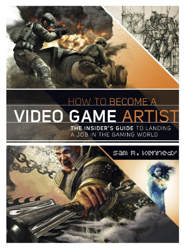 How to Become a Video Game Artist: The Insider's Guide to...