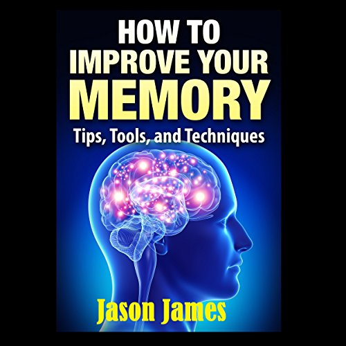 How to Improve Your Memory: Tips, Tools, and Techniques audiobook cover art