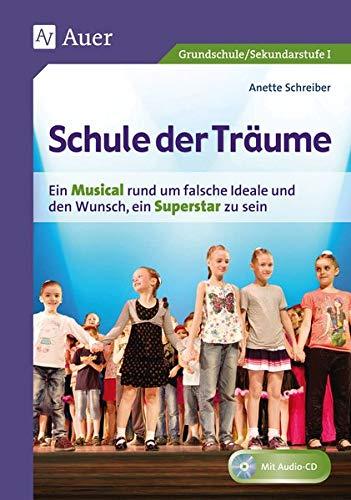 Schule der Träume: Ein Kindermusical für die Grundschule und die Sekundarstufe I (1. bis 10. Klasse)
