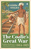 The Coolie's Great War:: Indian Labour in a Global Conflict, 1914-21