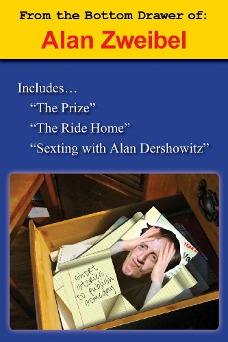 From the Bottom Drawer of: Alan Zweibel: The Prize, The Ride Home, Sexting with Alan Dershowitz by [Alan Zweibel]