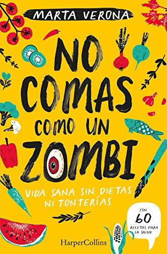 No comas como un zombi. Vida sana sin dietas ni tonterias (Harpercollins Nf)
