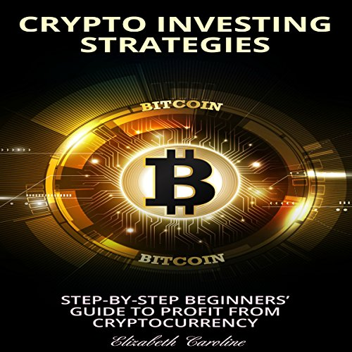 Crypto Investing Strategies: Step-By-Step Beginners' Guide to Profit from Cryptocurrency audiobook cover art