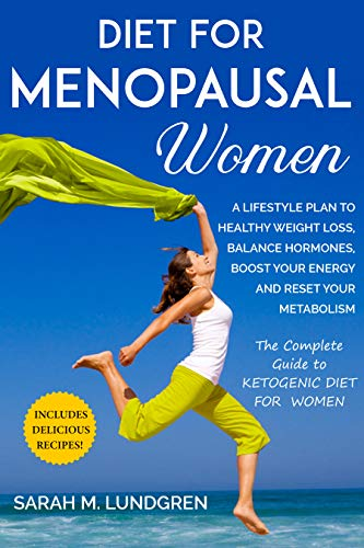 Diet for Menopausal Women: A Lifestyle Plan to Healthy Weight Loss, Balance Hormones,Boost Your Energy and Reset Your Metabolism-The Complete Guide to Ketogenic Diet For Women (English Edition)
