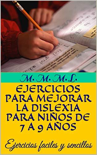 EJERCICIOS PARA MEJORAR LA DISLEXIA PARA NIÑOS DE 7 A 9 AÑOS: Ejercicios faciles y sencillos (Spanish Edition)