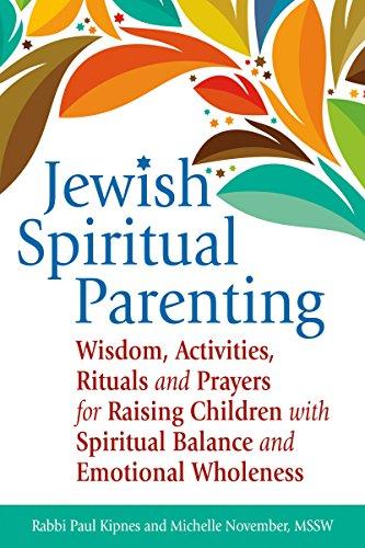 Jewish Spiritual Parenting: Wisdom, Activities, Rituals and Prayers for Raising Children with Spiritual Balance and Emotional Wholeness (English ...