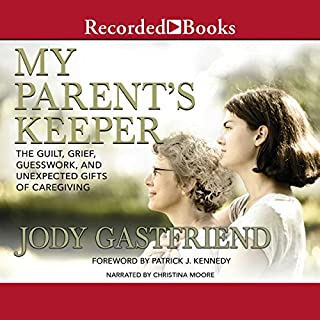 My Parents' Keeper     The Guilt, Grief, Guesswork, and Unexpected Gifts of Caregiving              By:                                                                                                                                 Jody Gastfriend,                                                                                        Patrick J. Kennedy - foreword                               Narrated by:                                                                                                                                 Christina Moore                      Length: 7 hrs and 12 mins     3 ratings     Overall 5.0