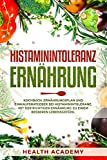 Histaminintoleranz Ernährung: Kochbuch, Ernährungsplan und Einkaufsratgeber bei Histaminintoleranz. Mit der richtigen Ernährung zu einem besseren Lebensgefühl. - Health Academy