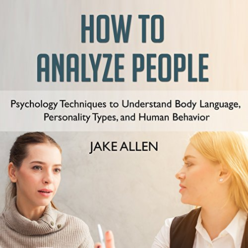 How to Analyze People: Understanding Personality Types, Body Language, and Human Psychology audiobook cover art