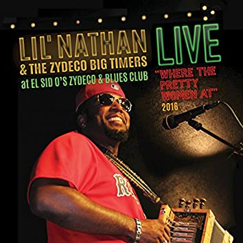 Where the Pretty Women At (Live at El Sid O's Zydeco & Blues Club, 2016)