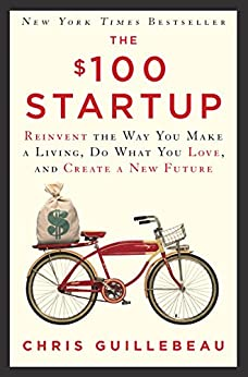 The $100 Startup: Reinvent the Way You Make a Living, Do What You Love, and Create a New Future by [Chris Guillebeau]