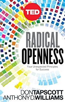 Radical Openness: Four Unexpected Principles for Success (Kindle Single) (TED Books Book 28) by [Don Tapscott, Anthony D. Williams]