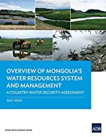Overview of Mongolia's Water Resources System and Management: A Country Water Security Assessment (Country Sector and Thematic Assessments)