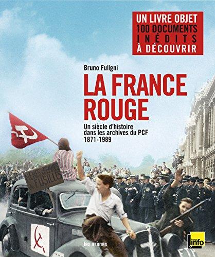 La France Rouge Un Siecle Dhistoire Dans Les Archives Du Pcf 1871 1989 Par Bruno Fuligni