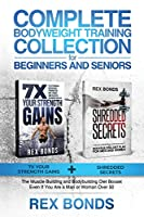 Complete Bodyweight Training for Beginners and Seniors: 7x Your Strength Gains + Shredded Secrets: The Ultimate Muscle Building and Bodybuilding Diet Guide