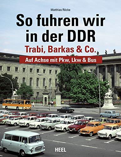 So fuhren wir in der DDR: Trabi, Barkas und Co. - Auf Achse mit Pkw, Lkw & Bus