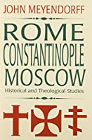 Rome, Constantinople, Moscow: Historical and Theological Studies