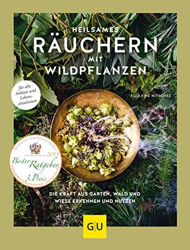 Heilsames Räuchern mit Wildpflanzen: Die Kraft aus Garten, Wald und Wiese erkennen und nutzen. Für alle Anlässe und Lebenssituationen (GU Garten Extra)
