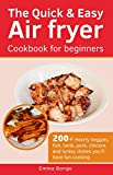 The Quick & Easy Air fryer Cookbook for beginners: 200+ Hearty Veggies, fish, lamb, pork, chicken,...