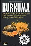 Kurkuma: Das Naturheilmittel für eine bessere Verdauung und gegen Diabetes, Demenz und Entzündungen - Das große Kurkuma Kochbuch
