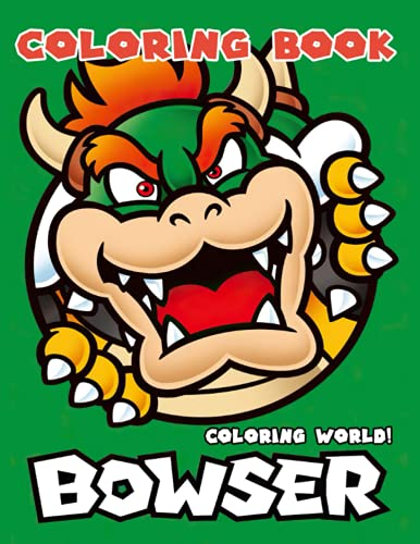 Coloring World! - Bowser Coloring Book: Gorgeous Present For Mega Fans, Lots Of Awesome Designs To Explore