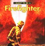 Image: I Want to Be a Firefighter | Paperback: 24 pages | by Dan Liebman (Author). Publisher: Firefly Books (September 1, 1999)