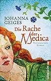 Die Rache der Medica: Historischer Roman (Die Medica-Serie 2)