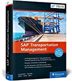 SAP Transportation Management: Prozesse, Funktionen und Customizing von SAP TM, inkl. SAP S/4HANA (SAP PRESS)