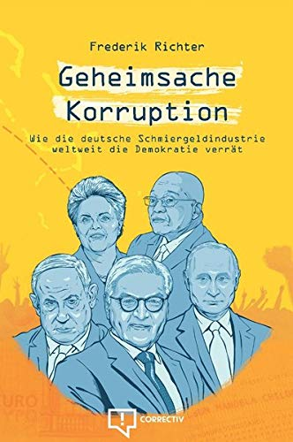 Geheimsache Korruption: Wie die deutsche Schmiergeldindustrie weltweit die Demokratie verrät