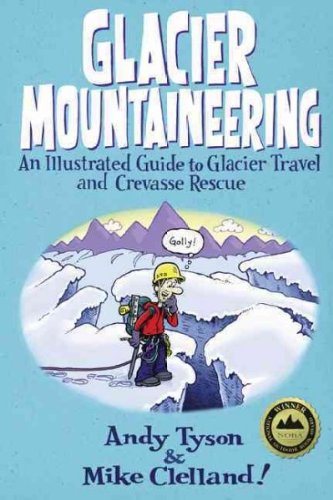 Glacier Mountaineering An Illustrated Guide To Glacier Travel And Crevasse Rescue Glacier Mountaineering