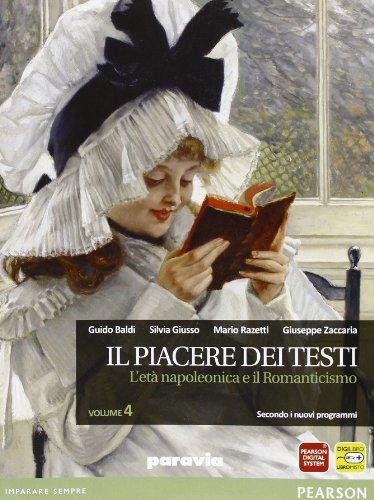 Il piacere dei testi. Per le Scuole superiori. Con espansione online. L'età napoleonica e il Romanticismo (Vol. 4)
