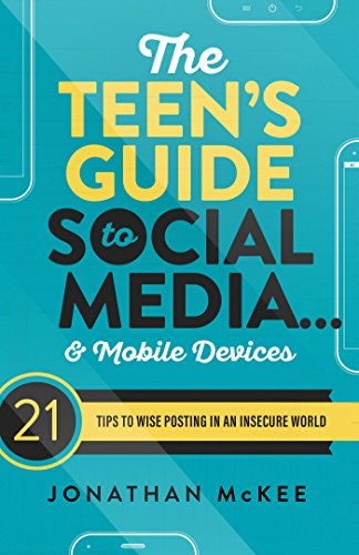 The Teen's Guide to Social Media... and Mobile Devices: 21 Tips to...