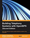 Building Telephony Systems with OpenSIPS - Second Edition: Build high-speed and highly scalable telephony systems using OpenSIPS
