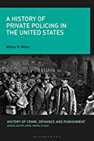 A History of Private Policing in the United States (History of Crime, Deviance and Punishment)