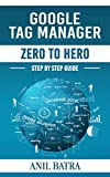 Google Tag Manager Zero To Hero: Step by step guide for learning Google Tag Manager (English Edition)
