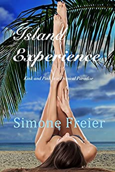 Island Experience: Kink and Pink in a Tropical Paradise (Experiences Book 7) by [Simone Freier]