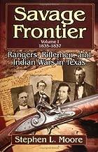 Savage Frontier Volume I: Rangers, Riflemen, and Indian Wars in Texas, 1835-1837