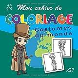 Mon cahier de coloriage costumes du monde: 27 images de différentes traditions...